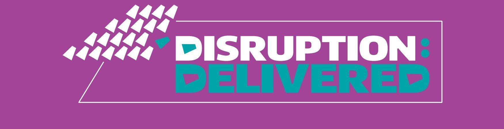 'Disruption: Delivered' Webinars